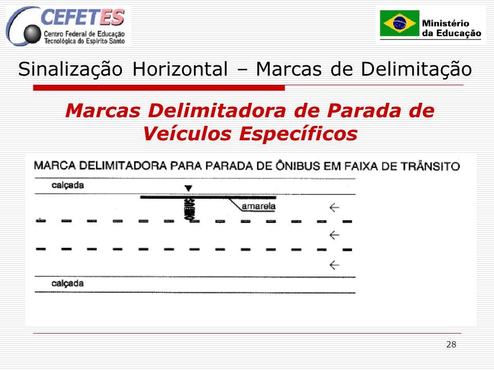 28 Sinalização Horizontal – Marcas de Delimitação Marcas Delimitadora de Parada de Veículos Específicos