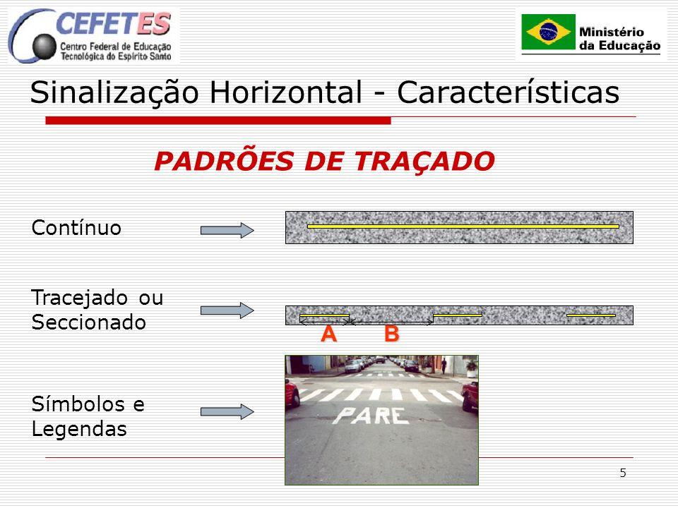 5 Sinalização Horizontal - Características PADRÕES DE TRAÇADO Contínuo Tracejado ou Seccionado AB Símbolos e Legendas