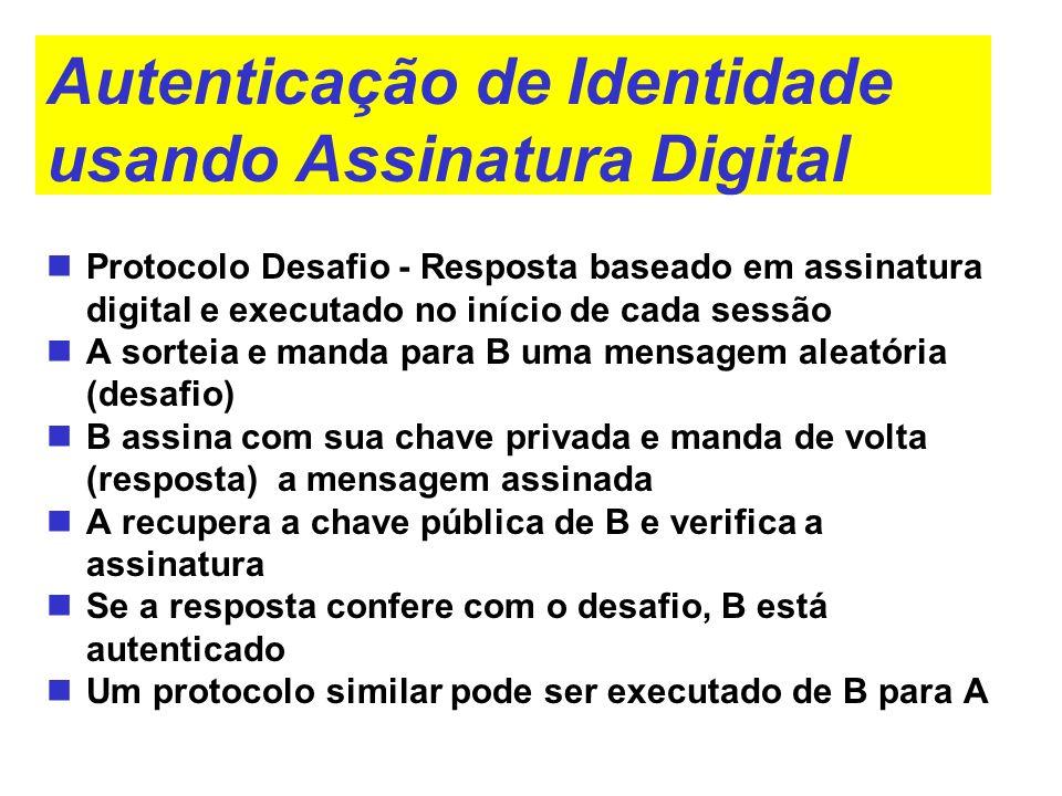 Autenticação de Identidade usando Assinatura Digital Protocolo Desafio - Resposta baseado em assinatura digital e executado no início de cada sessão A