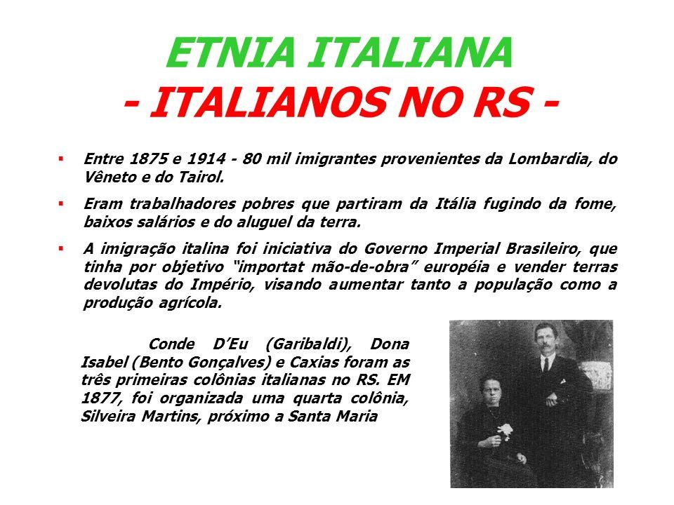 ETNIA ITALIANA Suas músicas mais tradicionais são: Mérica, Mérica Santa Lucia La Verginela La Bella Polenta Os imigrantes italianos são conhecidos pela sua expontaneidade e alegria.