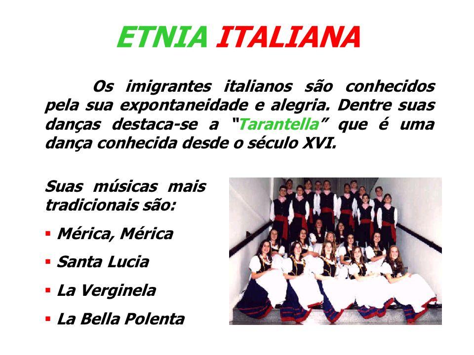 ETNIA ITALIANA Suas músicas mais tradicionais são: Mérica, Mérica Santa Lucia La Verginela La Bella Polenta Os imigrantes italianos são conhecidos pel