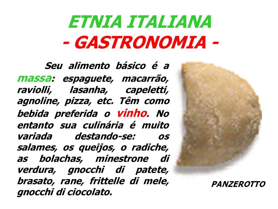 PANZEROTTO Seu alimento básico é a massa : espaguete, macarrão, raviolli, lasanha, capeletti, agnoline, pizza, etc. Têm como bebida preferida o vinho.