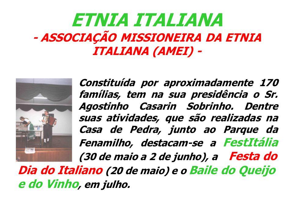ETNIA ITALIANA - ASSOCIAÇÃO MISSIONEIRA DA ETNIA ITALIANA (AMEI) - Constituída por aproximadamente 170 famílias, tem na sua presidência o Sr. Agostinh