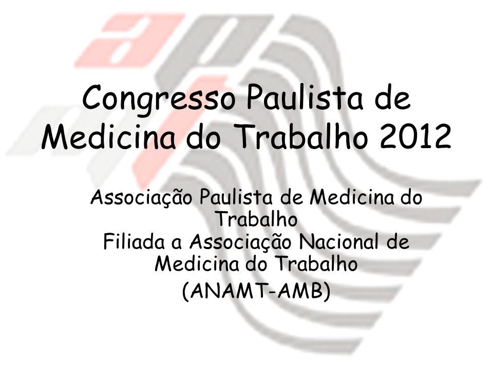 Congresso Paulista de Medicina do Trabalho 2012 Associação Paulista de Medicina do Trabalho Filiada a Associação Nacional de Medicina do Trabalho (ANA