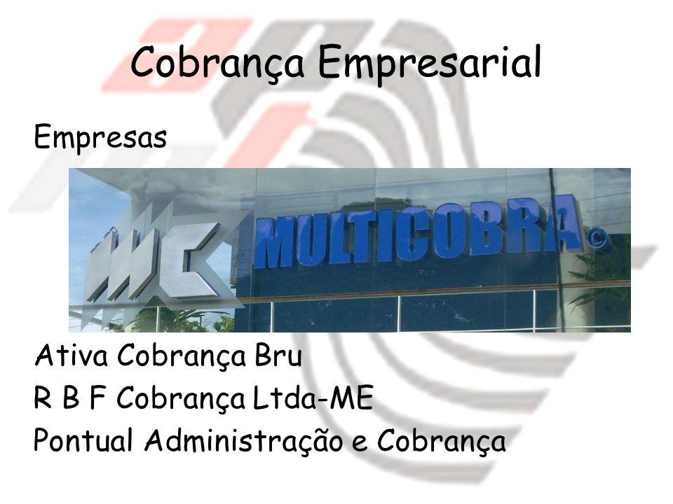 Cobrança Empresarial Empresas Ativa Cobrança Bru R B F Cobrança Ltda-ME Pontual Administração e Cobrança