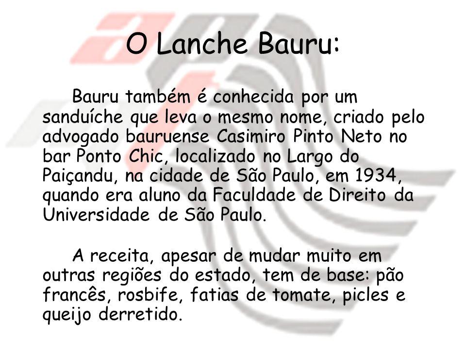 O Lanche Bauru: Bauru também é conhecida por um sanduíche que leva o mesmo nome, criado pelo advogado bauruense Casimiro Pinto Neto no bar Ponto Chic,