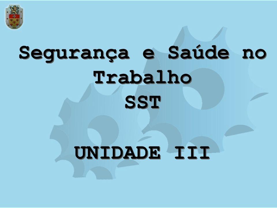 Segurança e Saúde no Trabalho SST UNIDADE III Segurança e Saúde no Trabalho SST UNIDADE III