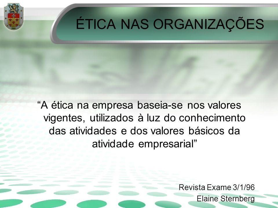 ÉTICA NAS ORGANIZAÇÕES A ética na empresa baseia-se nos valores vigentes, utilizados à luz do conhecimento das atividades e dos valores básicos da ati