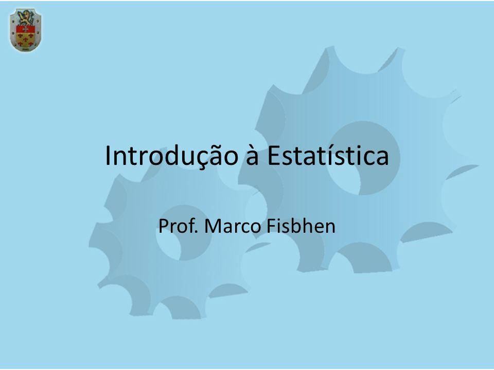 Introdução à Estatística Prof. Marco Fisbhen