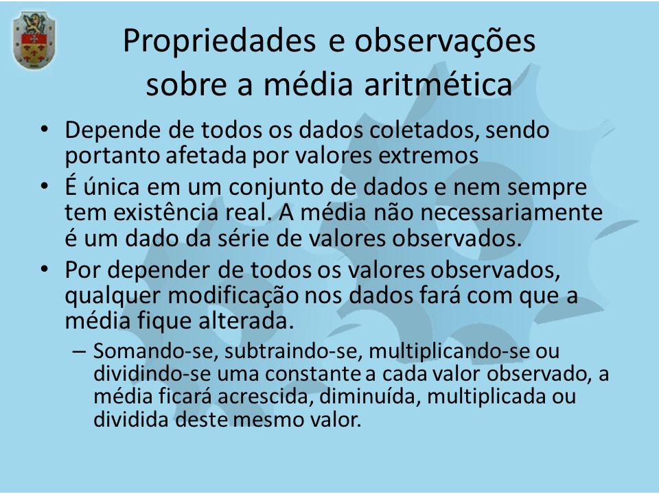 Propriedades e observações sobre a média aritmética Depende de todos os dados coletados, sendo portanto afetada por valores extremos É única em um con