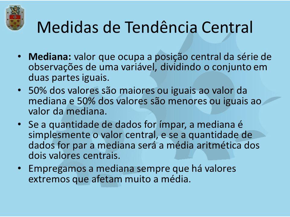 Medidas de Tendência Central Mediana: valor que ocupa a posição central da série de observações de uma variável, dividindo o conjunto em duas partes i
