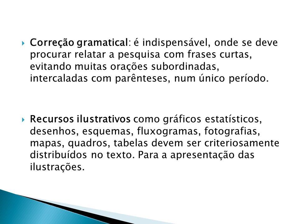 Correção gramatical: é indispensável, onde se deve procurar relatar a pesquisa com frases curtas, evitando muitas orações subordinadas, intercaladas c