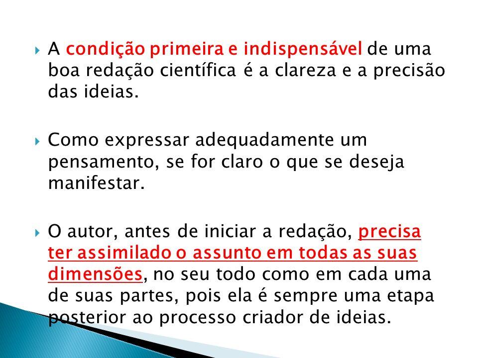 A condição primeira e indispensável de uma boa redação científica é a clareza e a precisão das ideias. Como expressar adequadamente um pensamento, se