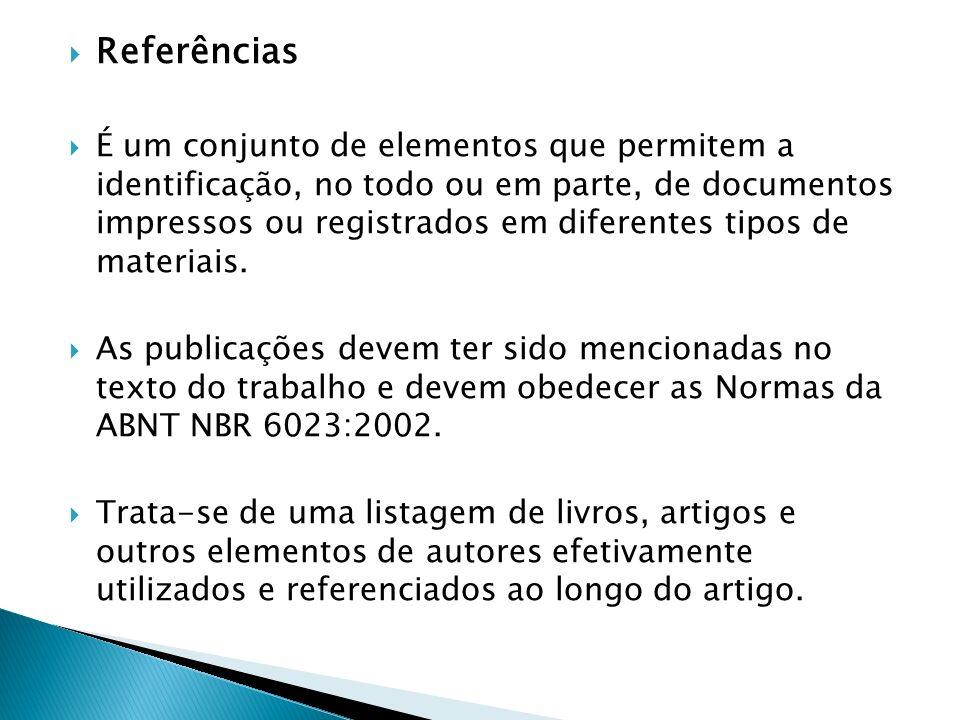 Referências É um conjunto de elementos que permitem a identificação, no todo ou em parte, de documentos impressos ou registrados em diferentes tipos d