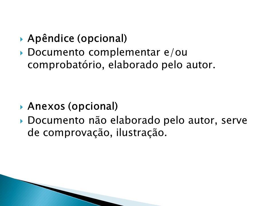 Apêndice (opcional) Documento complementar e/ou comprobatório, elaborado pelo autor. Anexos (opcional) Documento não elaborado pelo autor, serve de co