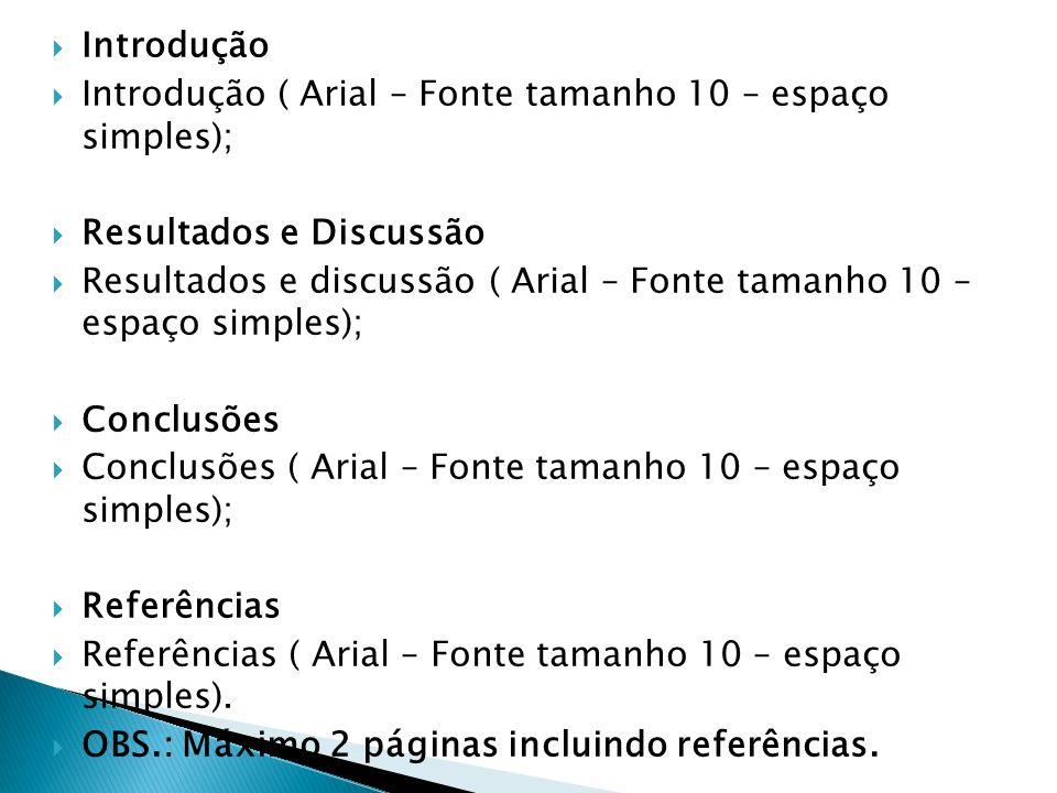 Introdução Introdução ( Arial – Fonte tamanho 10 – espaço simples); Resultados e Discussão Resultados e discussão ( Arial – Fonte tamanho 10 – espaço