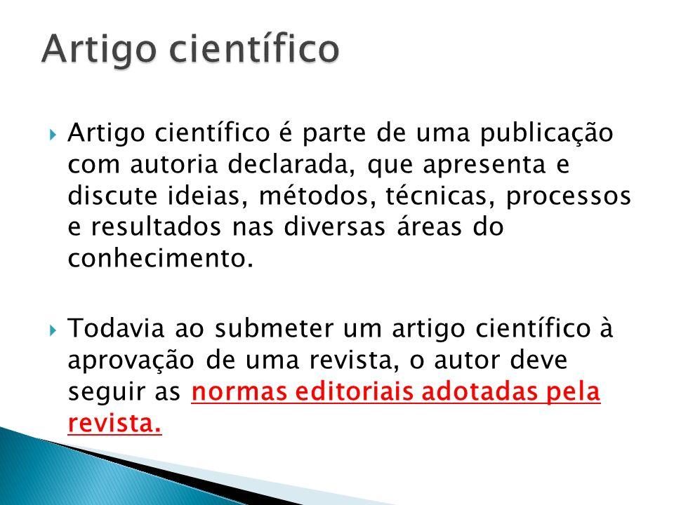 Artigo científico é parte de uma publicação com autoria declarada, que apresenta e discute ideias, métodos, técnicas, processos e resultados nas diver