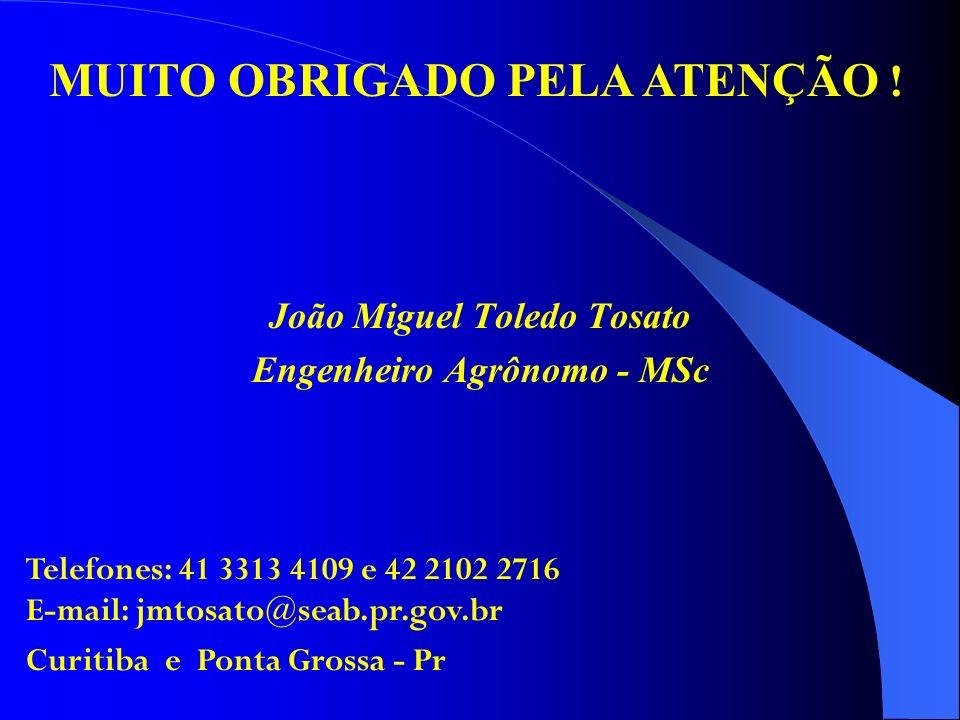 João Miguel Toledo Tosato Engenheiro Agrônomo - MSc Telefones: 41 3313 4109 e 42 2102 2716 E-mail: jmtosato@seab.pr.gov.br Curitiba e Ponta Grossa - P