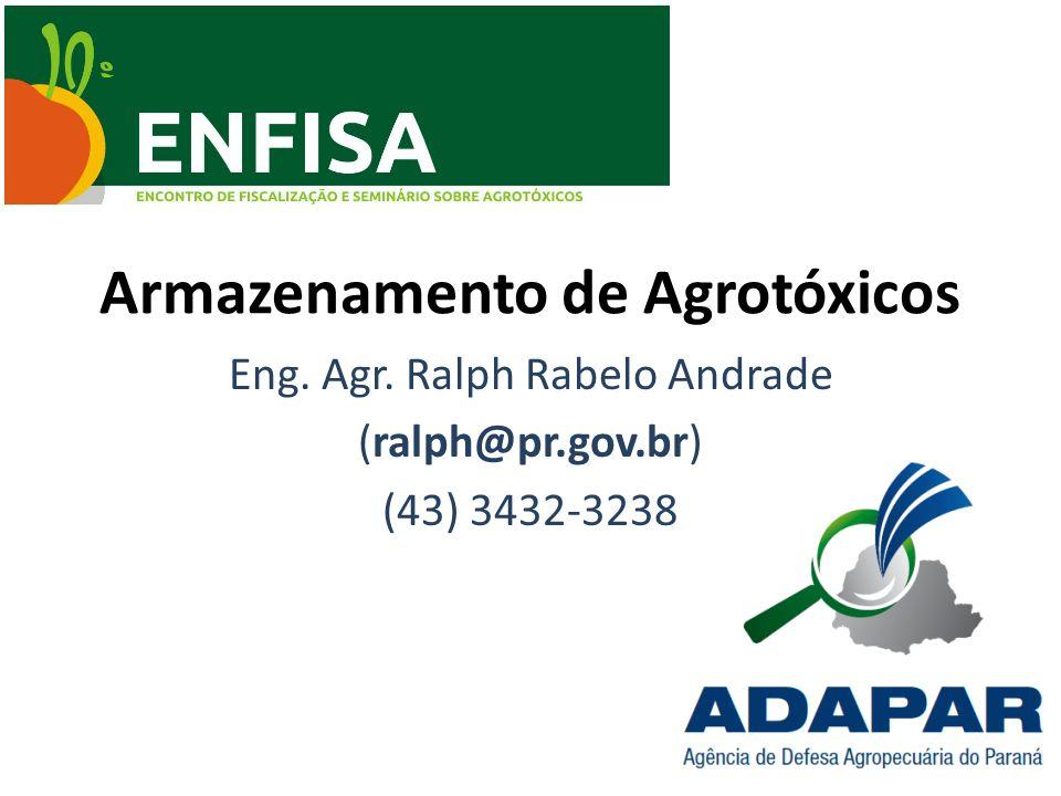 Armazenamento de Agrotóxicos Eng. Agr. Ralph Rabelo Andrade (ralph@pr.gov.br) (43) 3432-3238