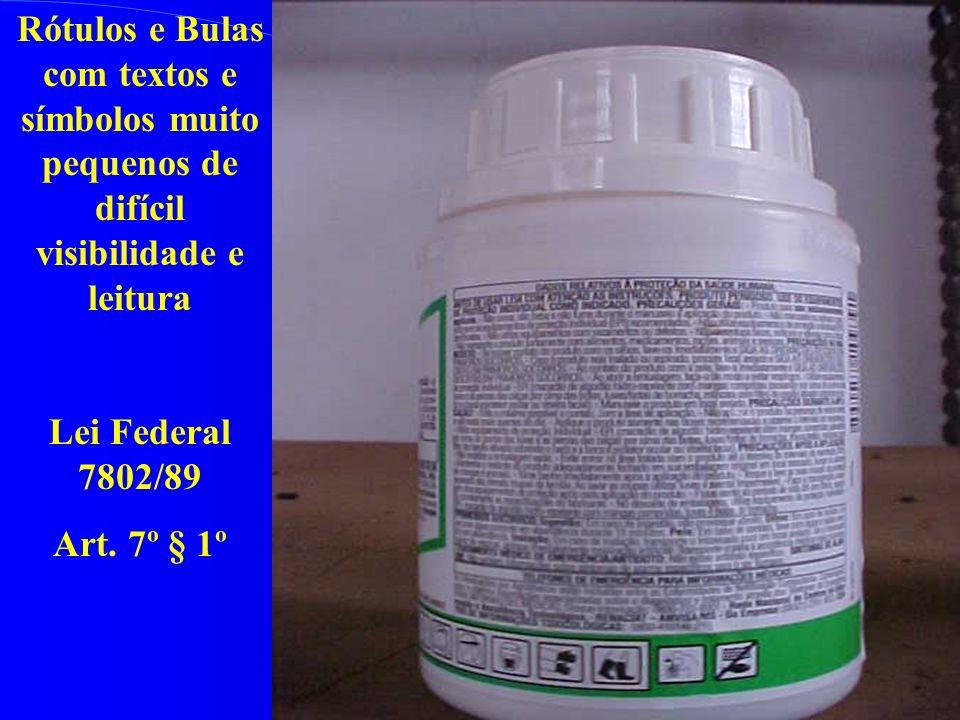 Rótulos e Bulas com textos e símbolos muito pequenos de difícil visibilidade e leitura Lei Federal 7802/89 Art. 7º § 1º