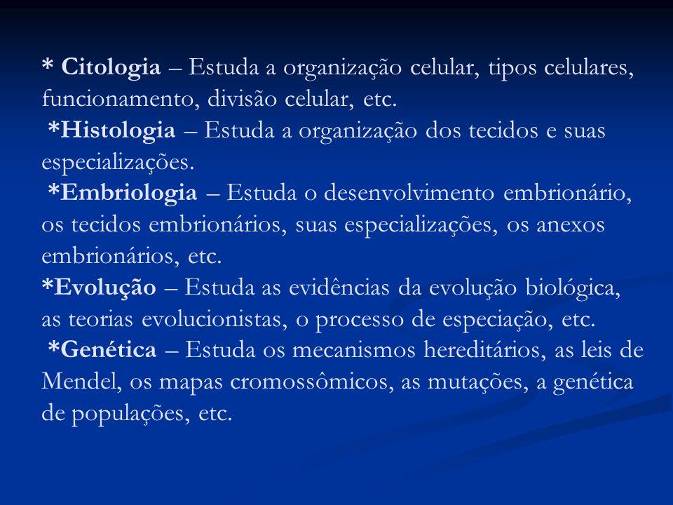 * Citologia – Estuda a organização celular, tipos celulares, funcionamento, divisão celular, etc. *Histologia – Estuda a organização dos tecidos e sua