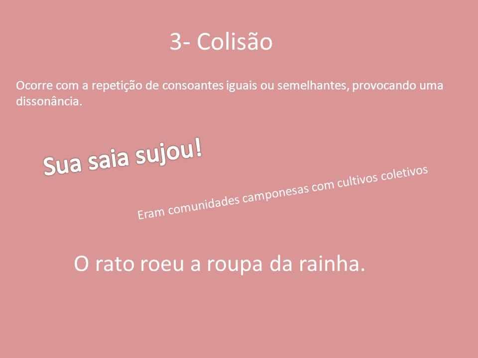 3- Colisão Ocorre com a repetição de consoantes iguais ou semelhantes, provocando uma dissonância. Eram comunidades camponesas com cultivos coletivos