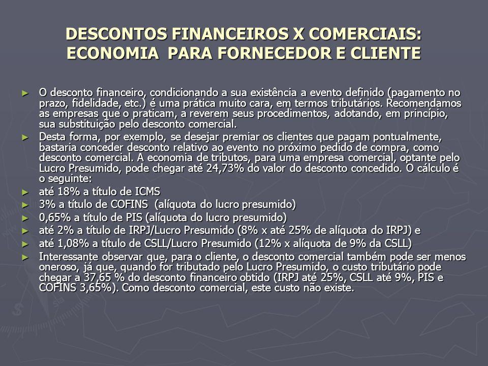 DESCONTOS FINANCEIROS X COMERCIAIS: ECONOMIA PARA FORNECEDOR E CLIENTE O desconto financeiro, condicionando a sua existência a evento definido (pagame