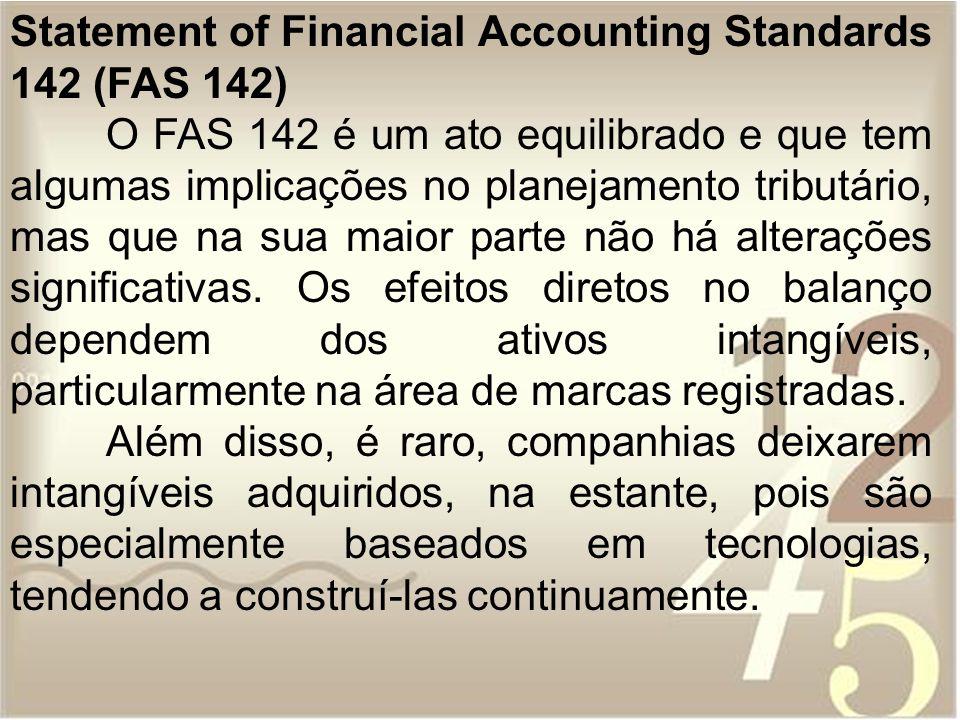 Statement of Financial Accounting Standards 142 (FAS 142) O FAS 142 é um ato equilibrado e que tem algumas implicações no planejamento tributário, mas