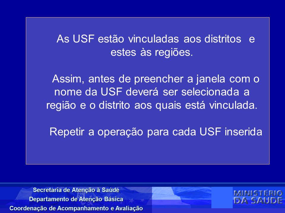Secretaria de Atenção à Saúde Departamento de Atenção Básica Coordenação de Acompanhamento e Avaliação As USF estão vinculadas aos distritos e estes às regiões.