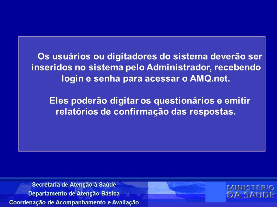 Secretaria de Atenção à Saúde Departamento de Atenção Básica Coordenação de Acompanhamento e Avaliação Os usuários ou digitadores do sistema deverão ser inseridos no sistema pelo Administrador, recebendo login e senha para acessar o AMQ.net.