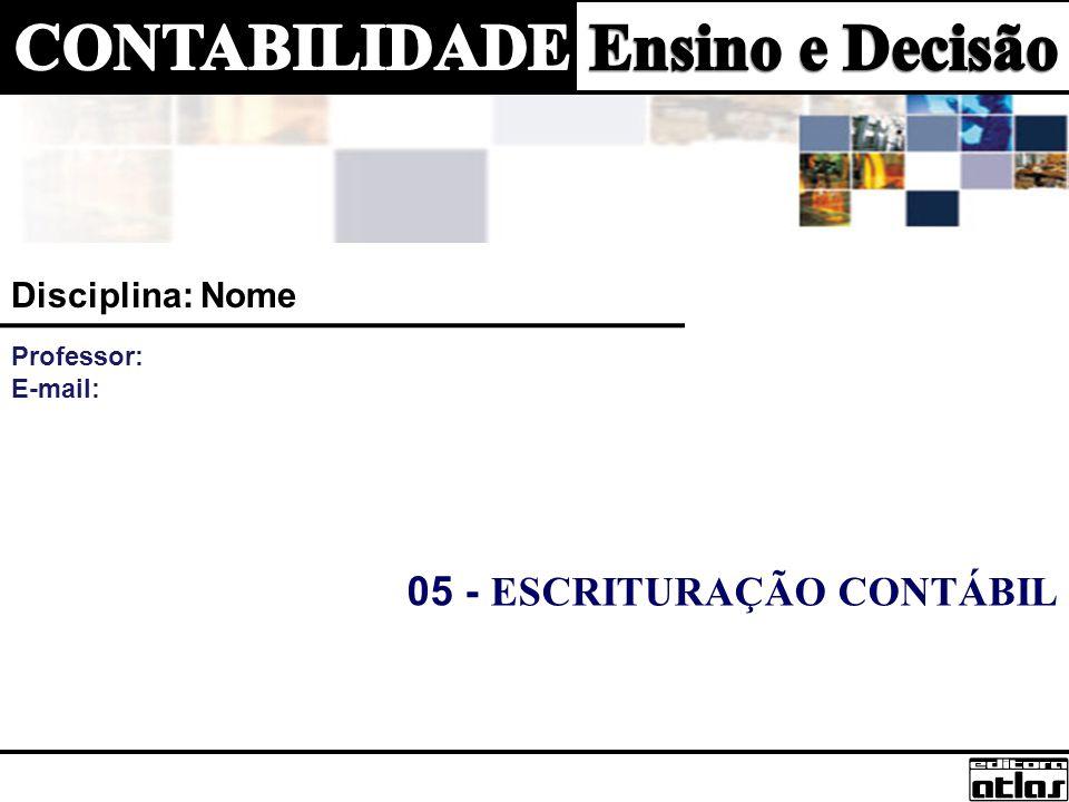 05 - ESCRITURAÇÃO CONTÁBIL Disciplina: Nome Professor: E-mail: