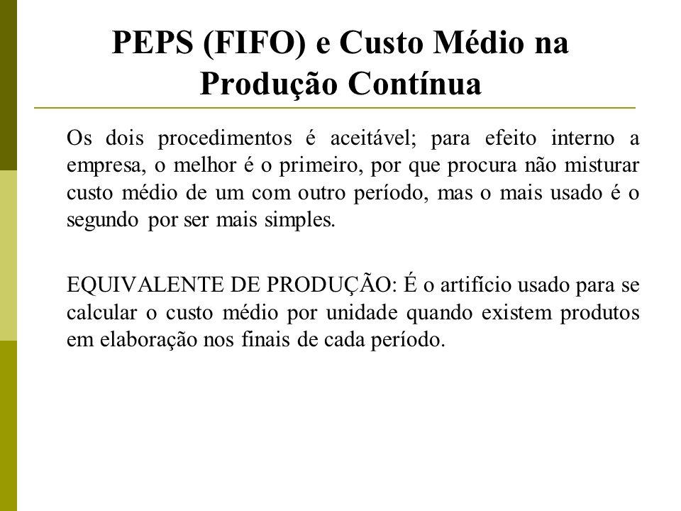 PEPS (FIFO) e Custo Médio na Produção Contínua Os dois procedimentos é aceitável; para efeito interno a empresa, o melhor é o primeiro, por que procur