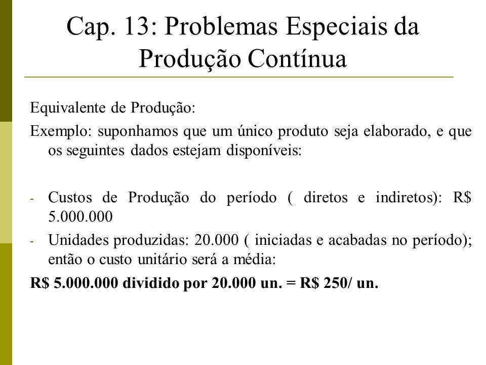 Cap. 13: Problemas Especiais da Produção Contínua Equivalente de Produção: Exemplo: suponhamos que um único produto seja elaborado, e que os seguintes