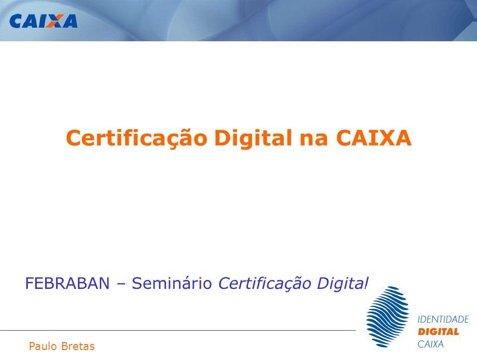 Paulo Bretas Certificação Digital na CAIXA FEBRABAN – Seminário Certificação Digital