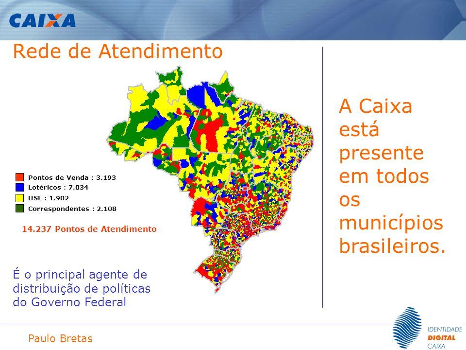 Paulo Bretas Rede de Atendimento A Caixa está presente em todos os municípios brasileiros. É o principal agente de distribuição de políticas do Govern