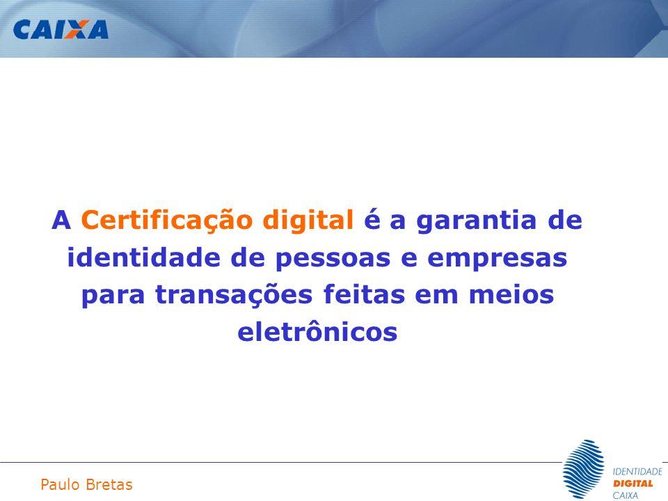 Paulo Bretas A Certificação digital é a garantia de identidade de pessoas e empresas para transações feitas em meios eletrônicos