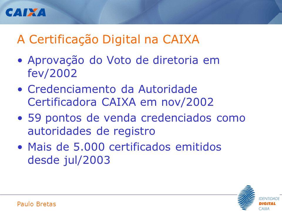 Paulo Bretas A Certificação Digital na CAIXA Aprovação do Voto de diretoria em fev/2002 Credenciamento da Autoridade Certificadora CAIXA em nov/2002 5