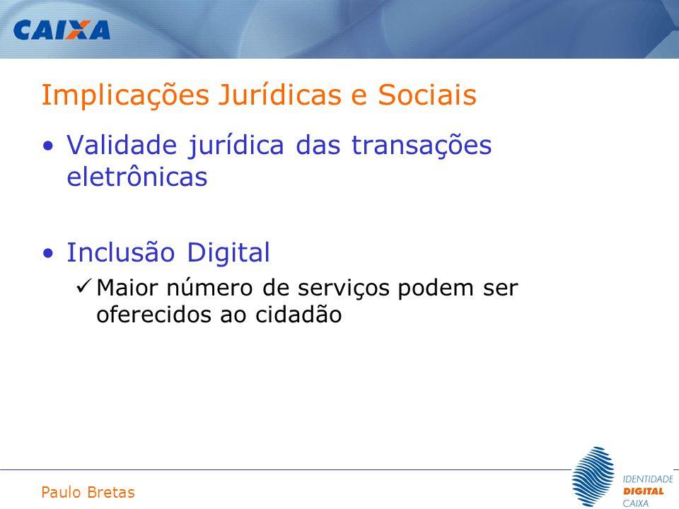 Paulo Bretas Implicações Jurídicas e Sociais Validade jurídica das transações eletrônicas Inclusão Digital Maior número de serviços podem ser oferecid