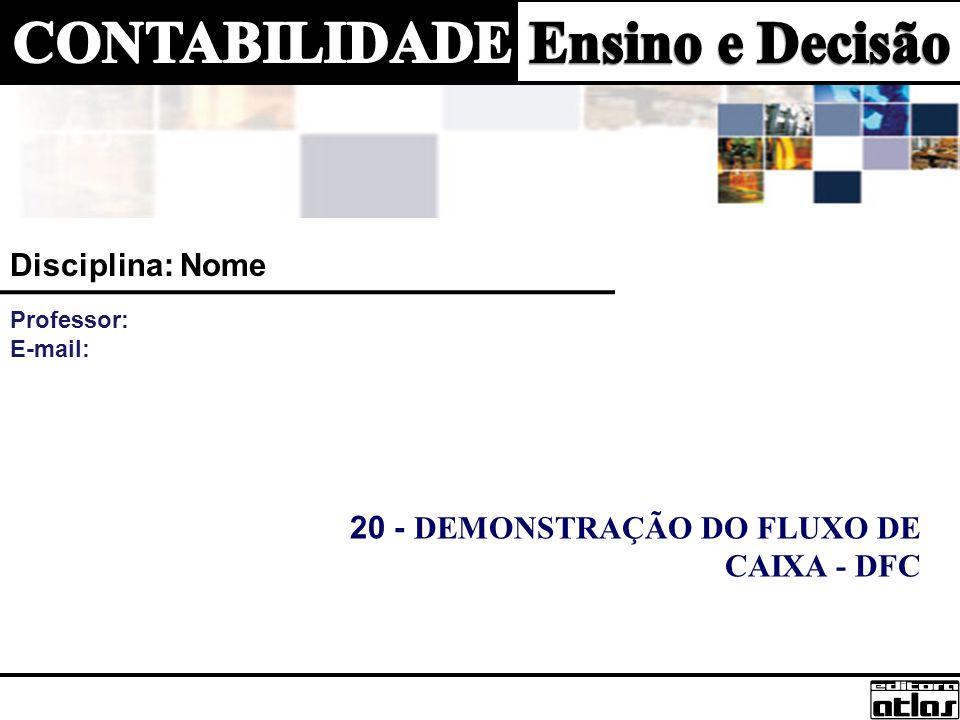 DEMONSTRAÇÃO DO FLUXO DE CAIXA - DFC Tem como principal objetivo evidenciar as variações das disponibilidades da empresa ocorridas no exercício.