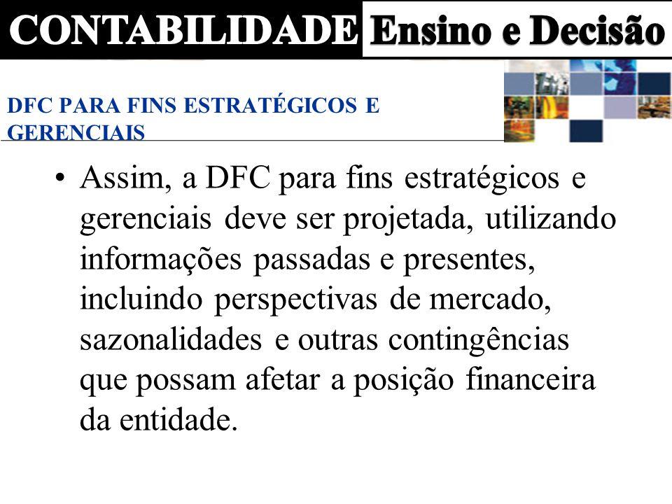 DFC PARA FINS ESTRATÉGICOS E GERENCIAIS Assim, a DFC para fins estratégicos e gerenciais deve ser projetada, utilizando informações passadas e present