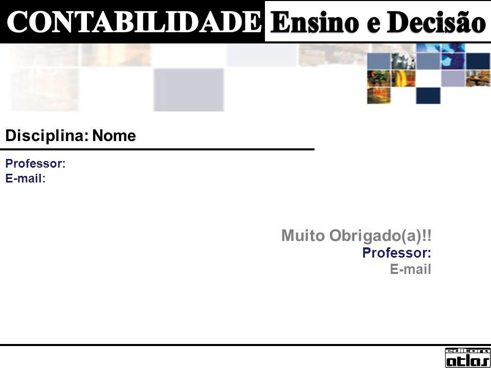 Disciplina: Nome Professor: E-mail: Muito Obrigado(a)!! Professor: E-mail