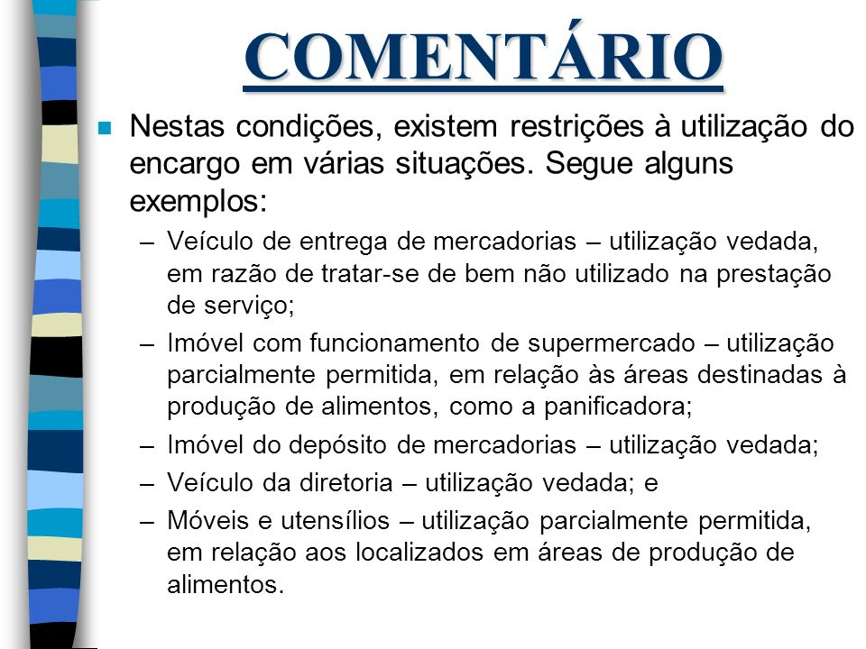 COMENTÁRIO n Nestas condições, existem restrições à utilização do encargo em várias situações. Segue alguns exemplos: –Veículo de entrega de mercadori