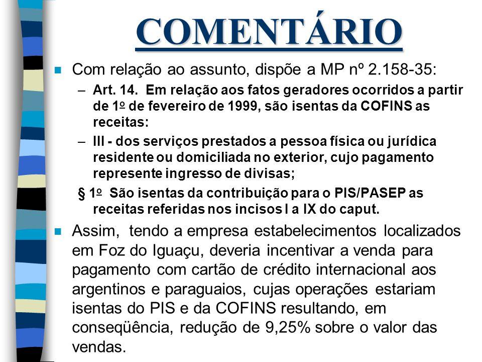 COMENTÁRIO n Com relação ao assunto, dispõe a MP nº 2.158-35: –Art. 14. Em relação aos fatos geradores ocorridos a partir de 1 o de fevereiro de 1999,
