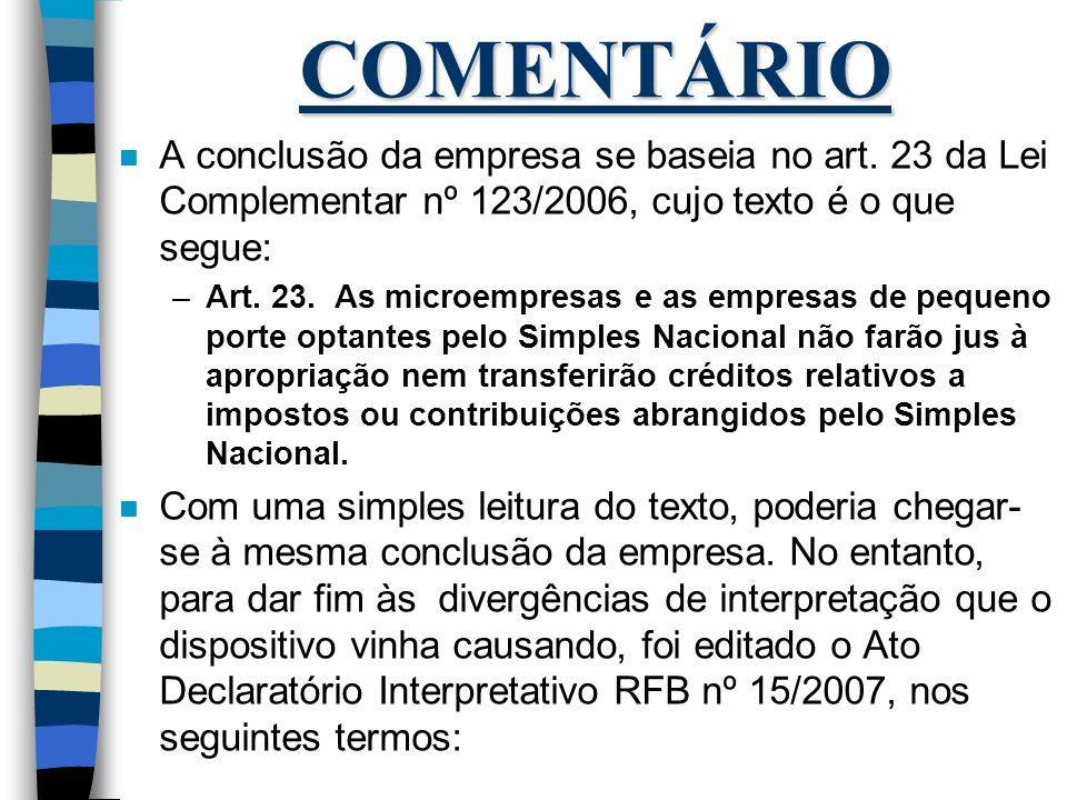 COMENTÁRIO n A conclusão da empresa se baseia no art. 23 da Lei Complementar nº 123/2006, cujo texto é o que segue: –Art. 23. As microempresas e as em
