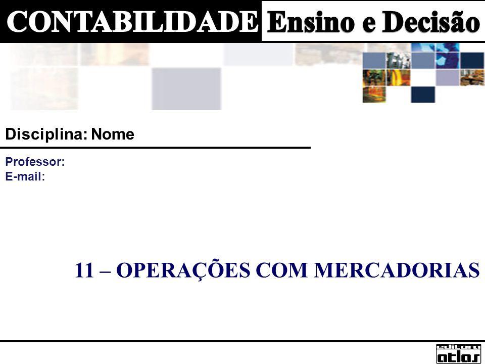 11 – OPERAÇÕES COM MERCADORIAS Disciplina: Nome Professor: E-mail: