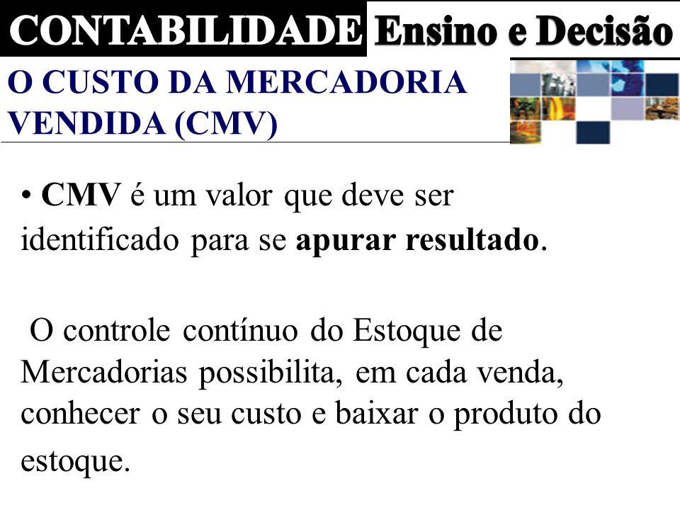 O CUSTO DA MERCADORIA VENDIDA (CMV) CMV é um valor que deve ser identificado para se apurar resultado.