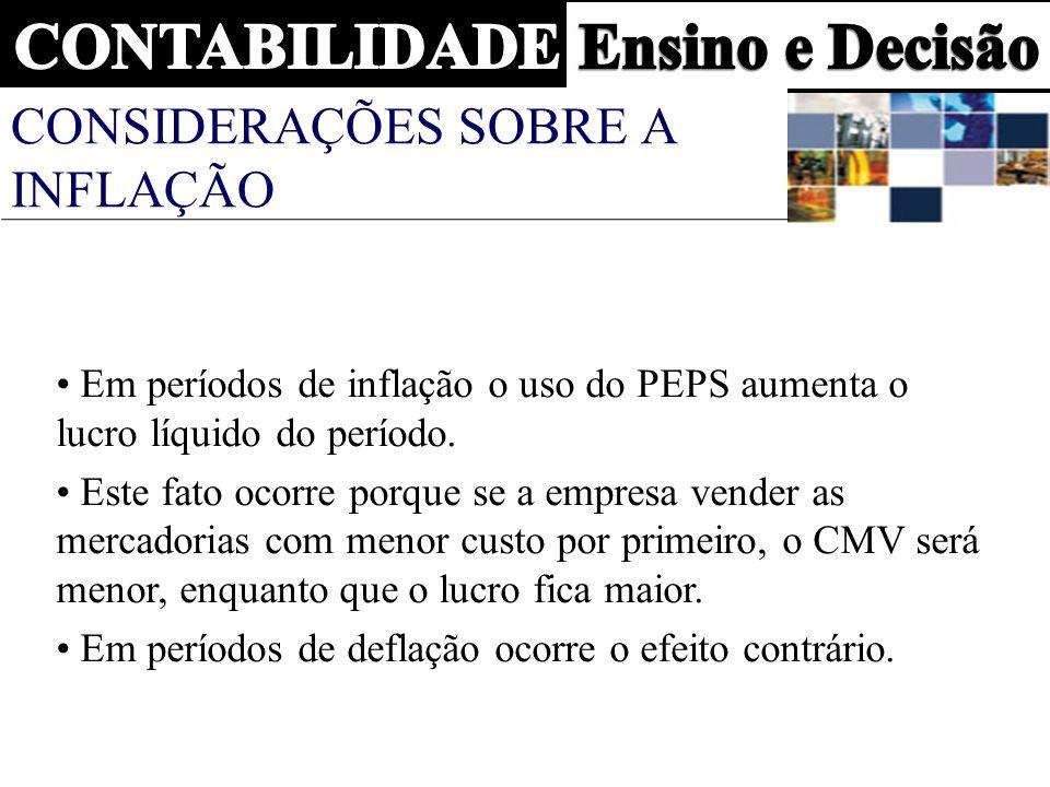 CONSIDERAÇÕES SOBRE A INFLAÇÃO Em períodos de inflação o uso do PEPS aumenta o lucro líquido do período.