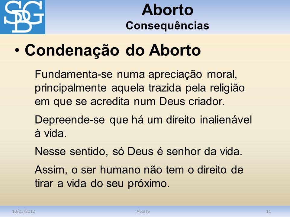Aborto Consequências 10/03/2012Aborto11 Fundamenta-se numa apreciação moral, principalmente aquela trazida pela religião em que se acredita num Deus c