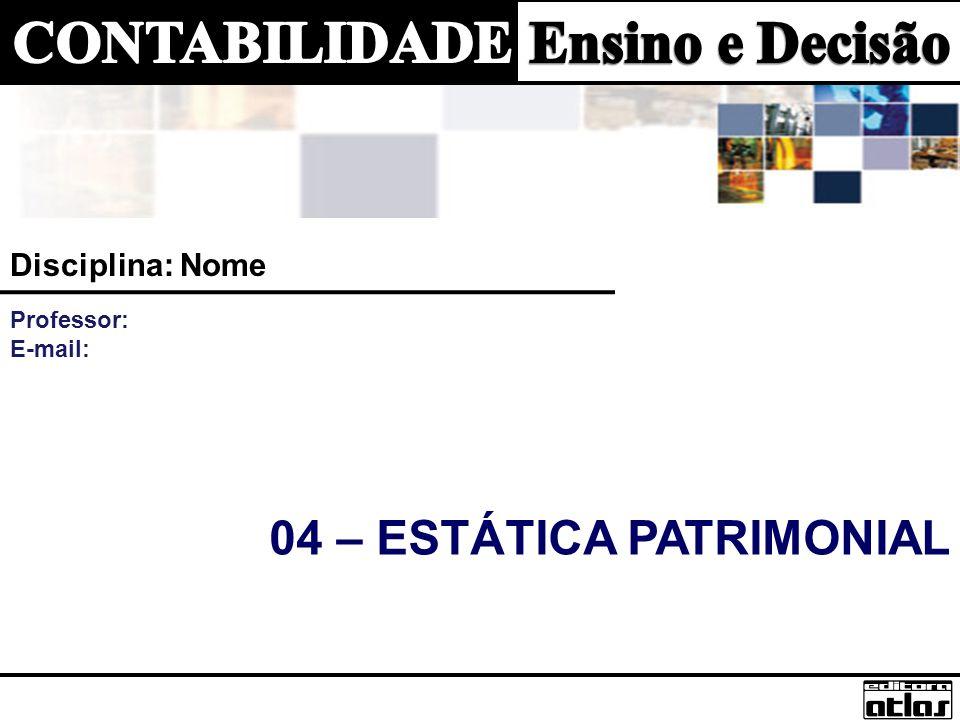 04 – ESTÁTICA PATRIMONIAL Disciplina: Nome Professor: E-mail: