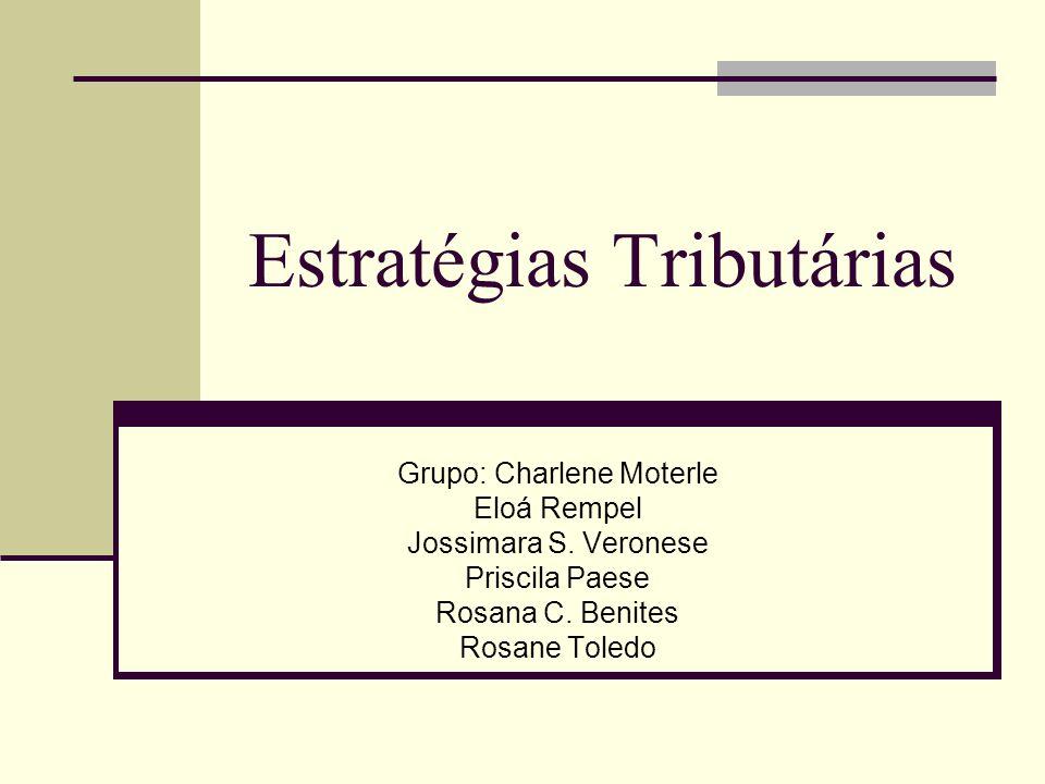 Estratégias Tributárias Grupo: Charlene Moterle Eloá Rempel Jossimara S. Veronese Priscila Paese Rosana C. Benites Rosane Toledo
